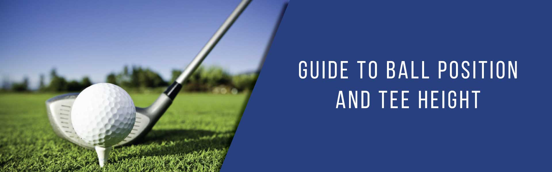 TIPS: Guide to ball position and tee height